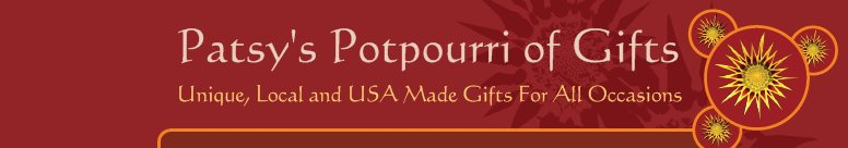 Patsy's Potpourri of Gifts - Unique, Local and USA Made Gifts For All Occasions